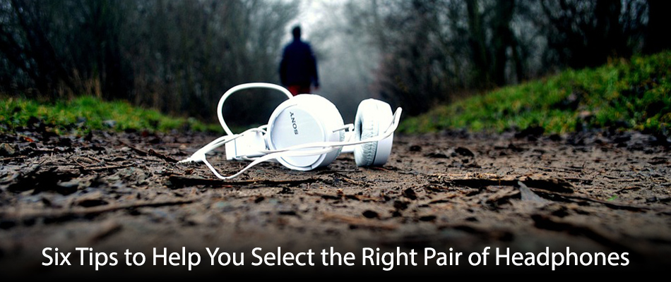 Six-Tips-to-Help-You-Select-the-Right-Pair-of-Headphones