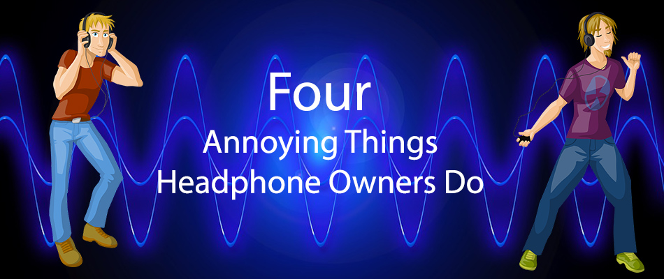 Four Annoying Things Headphone Owners Do