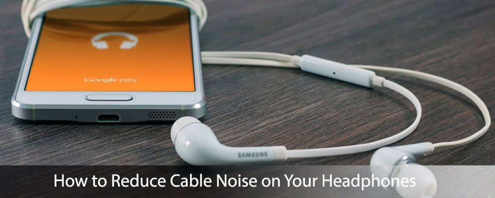 How to Reduce Cable Noise on Your Headphones
