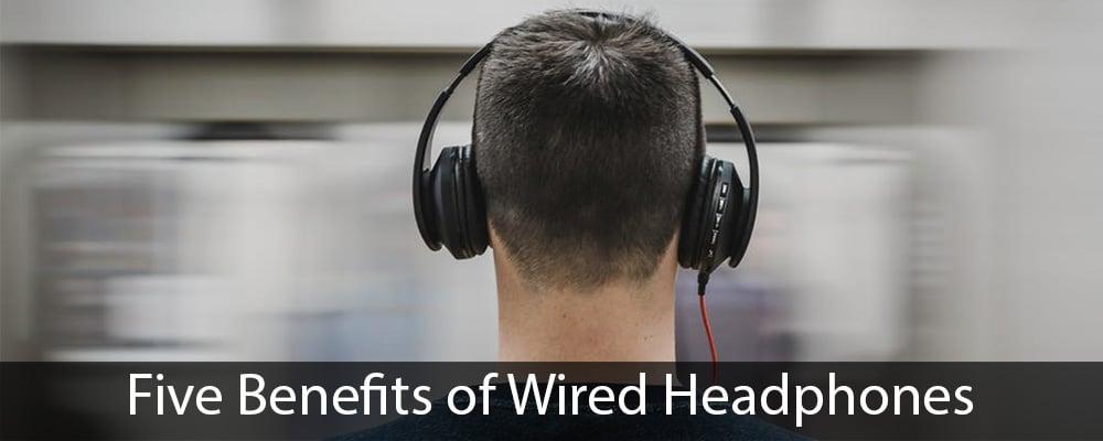 Five Benefits of Wired Headphones